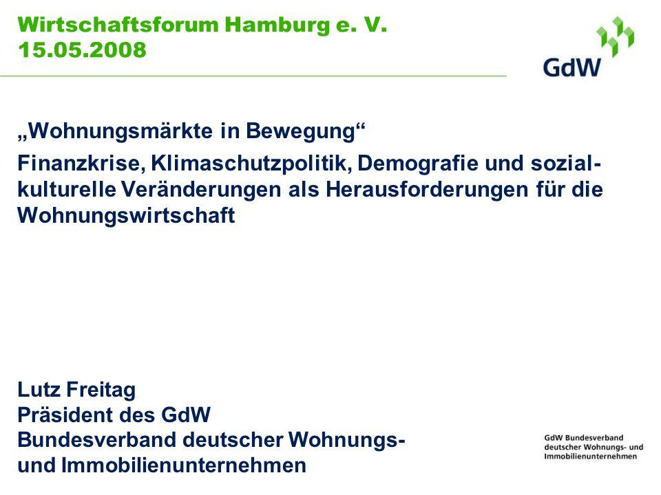 Wirtschaftsforum Hamburg e. V. 15.05.2008 Wohnungsmärkte in Bewegung Finanzkrise, Klimaschutzpolitik, Demografie und sozial- kulturelle Veränderungen