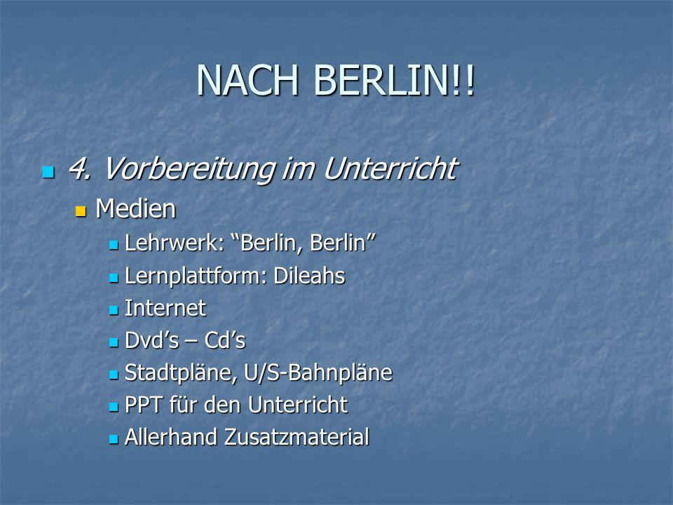 NACH BERLIN!.4. Vorbereitung im Unterricht 4.