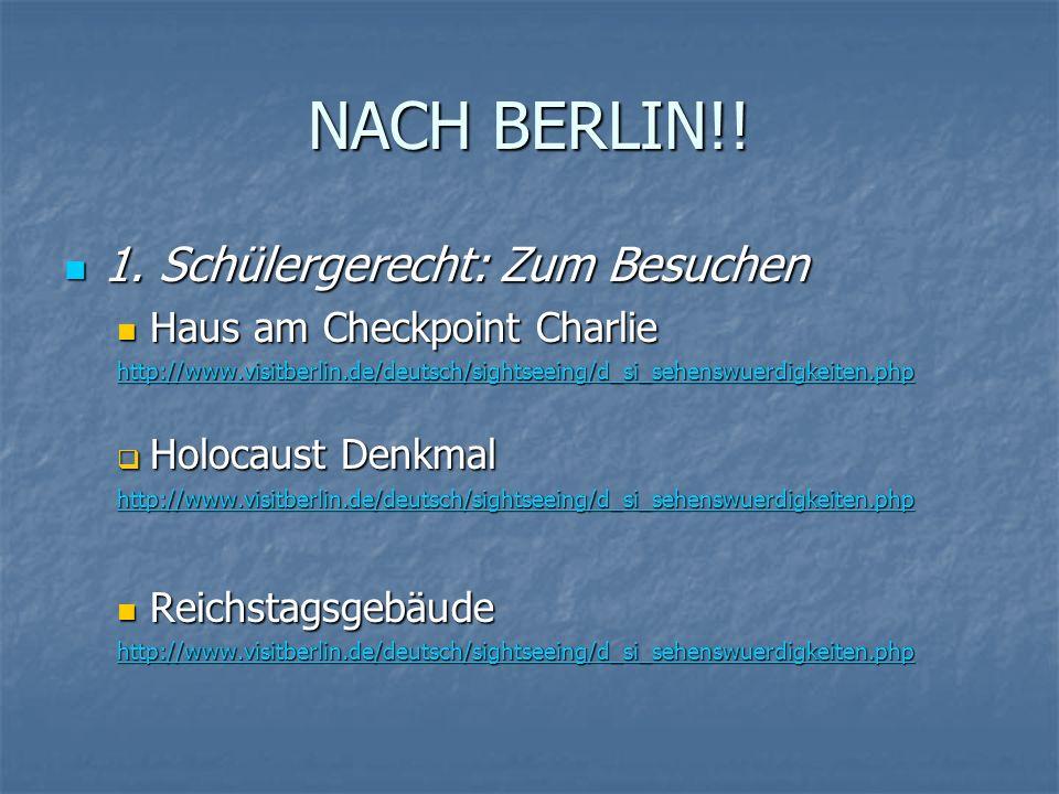 NACH BERLIN!. 1. Schülergerecht: Zum Besuchen 1.
