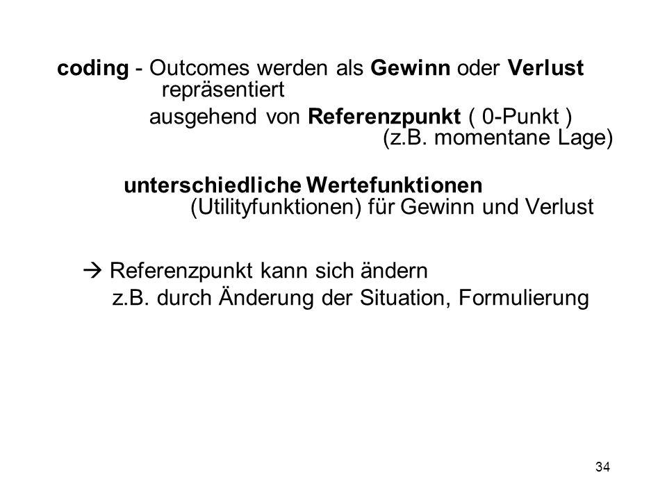 34 coding - Outcomes werden als Gewinn oder Verlust repräsentiert ausgehend von Referenzpunkt ( 0-Punkt ) (z.B. momentane Lage) unterschiedliche Werte