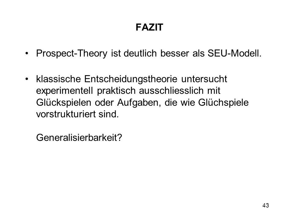 43 FAZIT Prospect-Theory ist deutlich besser als SEU-Modell. klassische Entscheidungstheorie untersucht experimentell praktisch ausschliesslich mit Gl