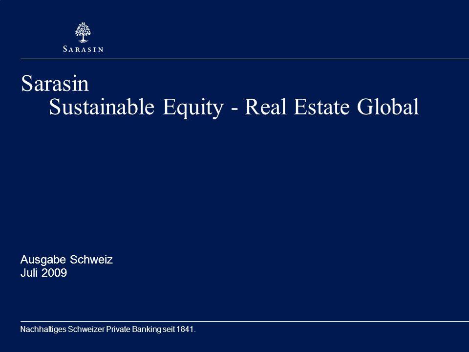 Nachhaltiges Schweizer Private Banking seit 1841. Sarasin Sustainable Equity - Real Estate Global Ausgabe Schweiz Juli 2009
