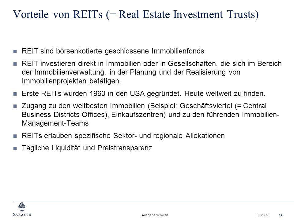 Ausgabe Schweiz Juli 200914 Vorteile von REITs (= Real Estate Investment Trusts) REIT sind börsenkotierte geschlossene Immobilienfonds REIT investiere