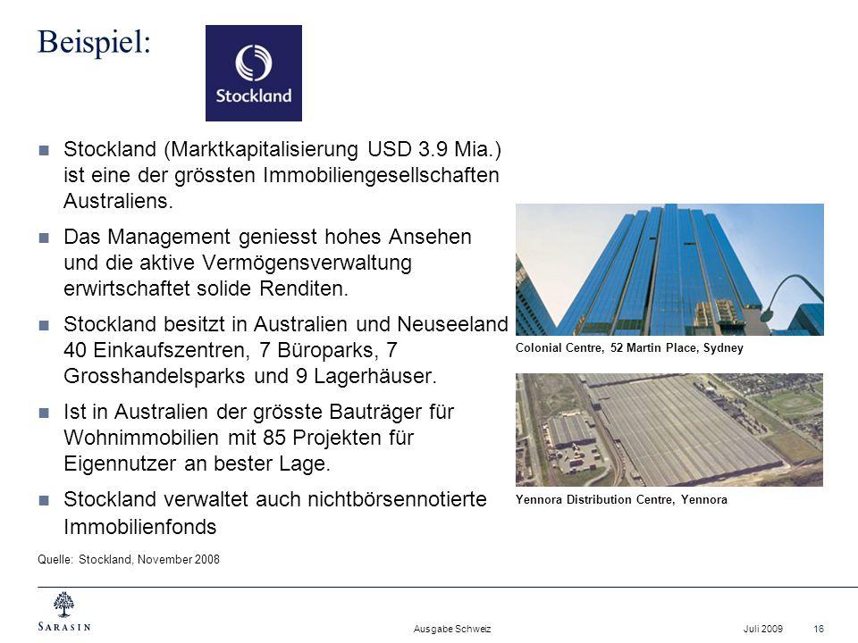 Ausgabe Schweiz Juli 200916 Stockland (Marktkapitalisierung USD 3.9 Mia.) ist eine der grössten Immobiliengesellschaften Australiens. Das Management g