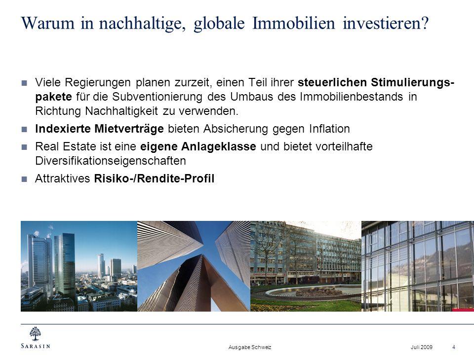 Ausgabe Schweiz Juli 20094 Warum in nachhaltige, globale Immobilien investieren? Viele Regierungen planen zurzeit, einen Teil ihrer steuerlichen Stimu