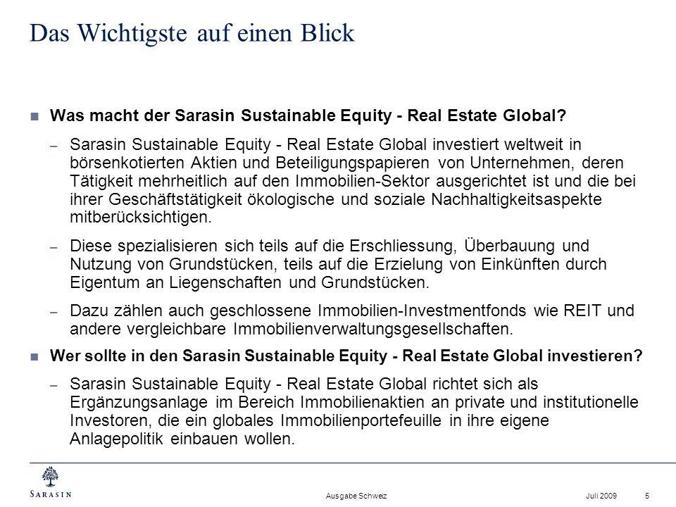 Ausgabe Schweiz Juli 20096 Performance: Sarasin Sustainable Equity – Real Estate Global Indexierte Performance in EUR / 26 Monate vom 30.04.2007 bis 30.06.2009 (Quelle: Lipper) Die Performance der Vergangenheit ist kein Hinweis auf die zukünftig zu erwartende Performance.