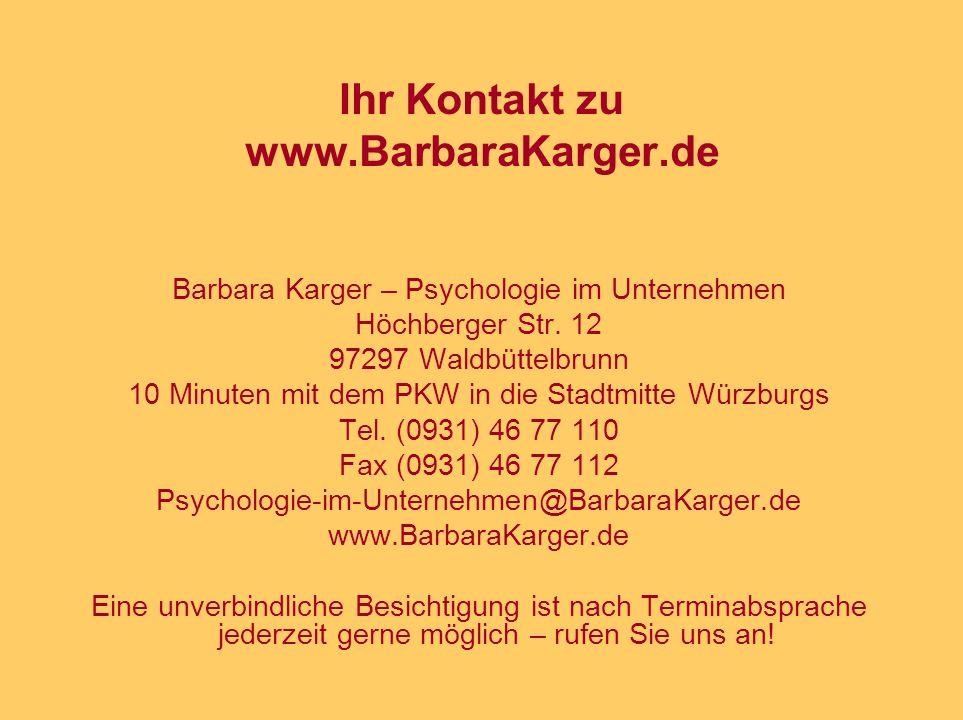 Ihr Kontakt zu www.BarbaraKarger.de Barbara Karger – Psychologie im Unternehmen Höchberger Str. 12 97297 Waldbüttelbrunn 10 Minuten mit dem PKW in die