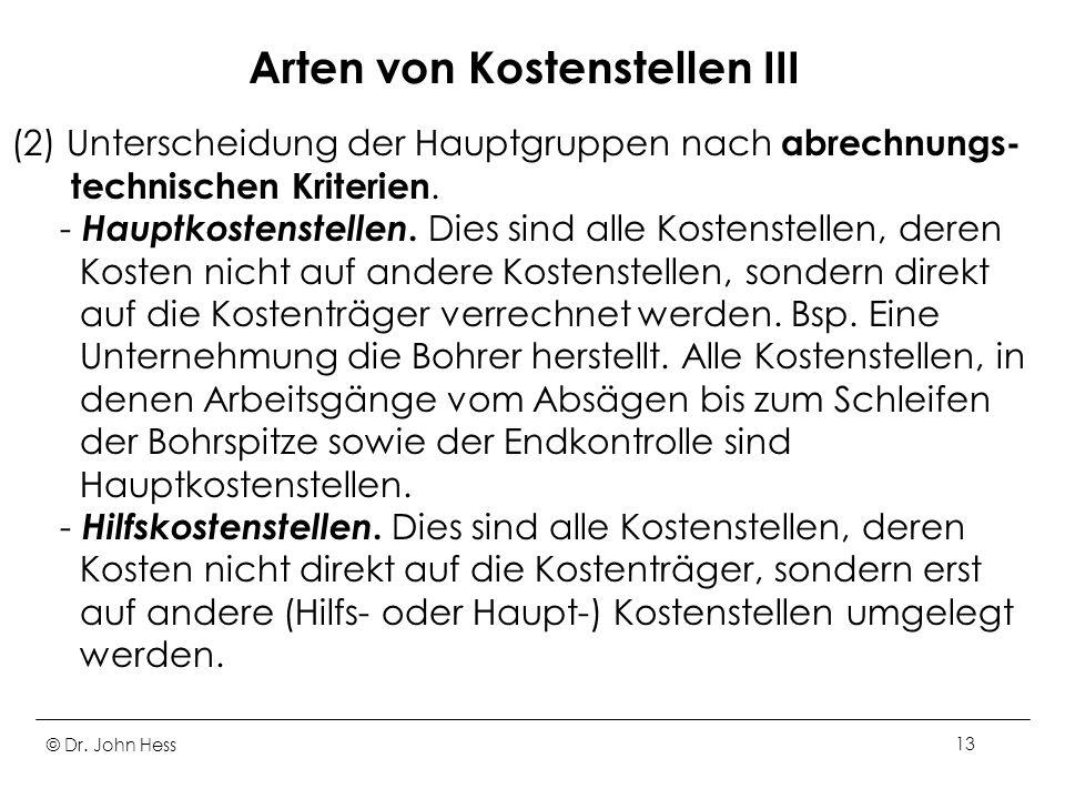 © Dr. John Hess13 Arten von Kostenstellen III (2) Unterscheidung der Hauptgruppen nach abrechnungs- technischen Kriterien. - Hauptkostenstellen. Dies