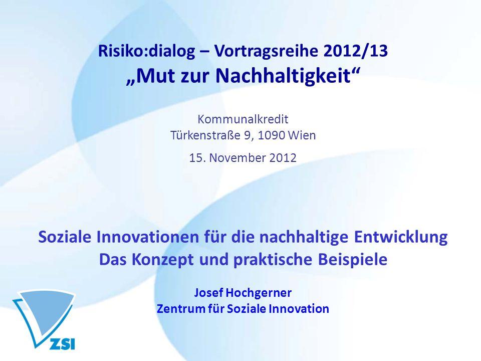 Risiko:dialog – Vortragsreihe 2012/13 Mut zur Nachhaltigkeit Kommunalkredit Türkenstraße 9, 1090 Wien 15.