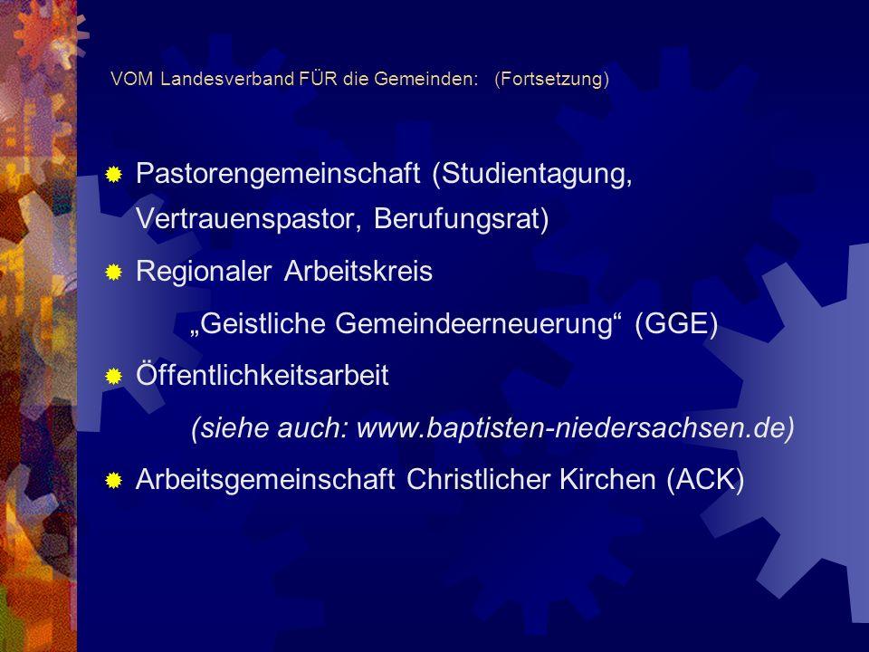 VOM Landesverband FÜR die Gemeinden: (Fortsetzung) Pastorengemeinschaft (Studientagung, Vertrauenspastor, Berufungsrat) Regionaler Arbeitskreis Geistl