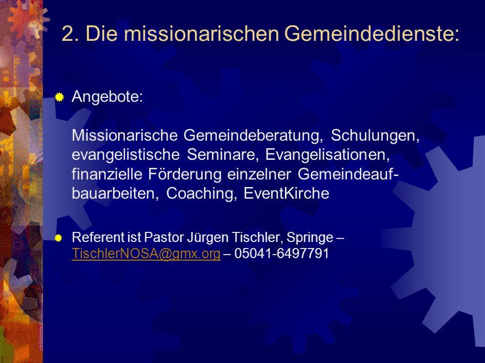2. Die missionarischen Gemeindedienste: Angebote: Missionarische Gemeindeberatung, Schulungen, evangelistische Seminare, Evangelisationen, finanzielle