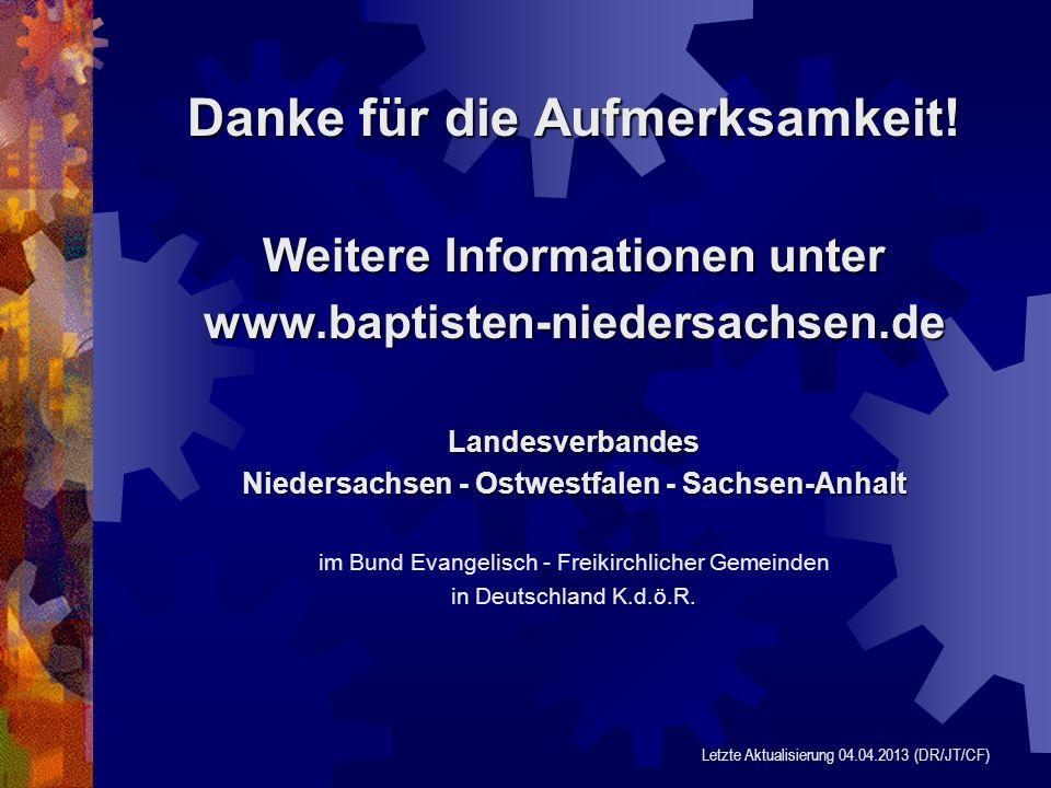 Danke für die Aufmerksamkeit! Weitere Informationen unter www.baptisten-niedersachsen.deLandesverbandes Niedersachsen - Ostwestfalen - Sachsen-Anhalt