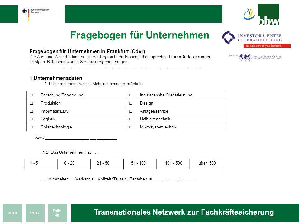 201015.12. Folie 42 Transnationales Netzwerk zur Fachkräftesicherung Fragebogen für Unternehmen in Frankfurt (Oder) Die Aus- und Weiterbildung soll in