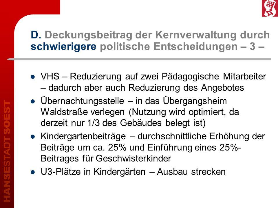 D. Deckungsbeitrag der Kernverwaltung durch schwierigere politische Entscheidungen – 3 – VHS – Reduzierung auf zwei Pädagogische Mitarbeiter – dadurch