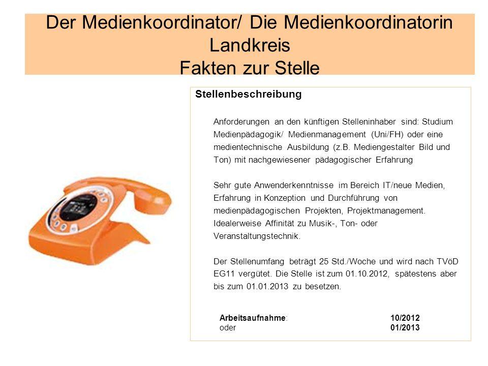 Der Medienkoordinator/ Die Medienkoordinatorin Landkreis Fakten zur Stelle Stellenbeschreibung Anforderungen an den künftigen Stelleninhaber sind: Stu
