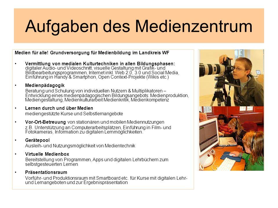Aufgaben des Medienzentrum Medien für alle! Grundversorgung für Medienbildung im Landkreis WF Vermittlung von medialen Kulturtechniken in allen Bildun