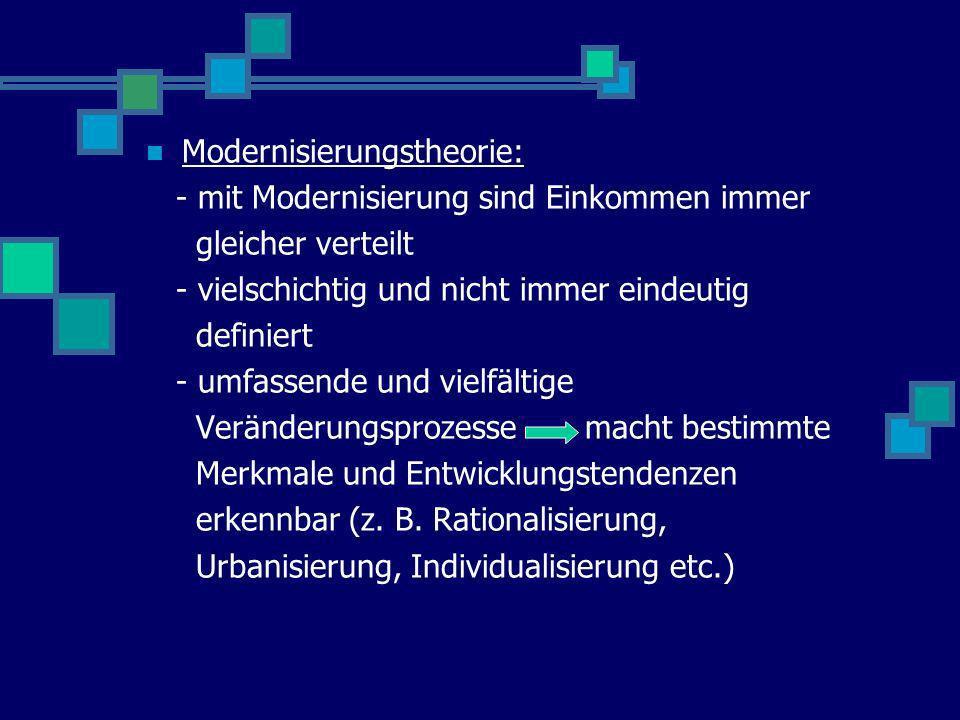 Modernisierungstheorie: - mit Modernisierung sind Einkommen immer gleicher verteilt - vielschichtig und nicht immer eindeutig definiert - umfassende u