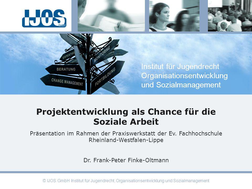 Institut für Jugendrecht Organisationsentwicklung und Sozialmanagement © IJOS GmbH Institut für Jugendrecht, Organisationsentwicklung und Sozialmanage