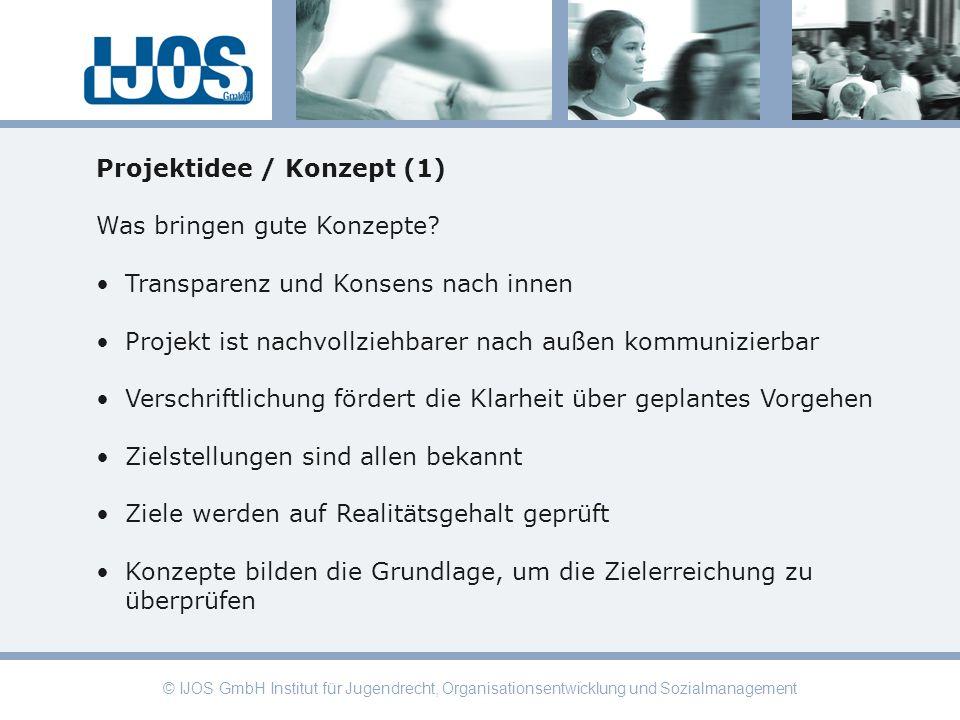 © IJOS GmbH Institut für Jugendrecht, Organisationsentwicklung und Sozialmanagement Projektidee / Konzept (1) Was bringen gute Konzepte? Transparenz u