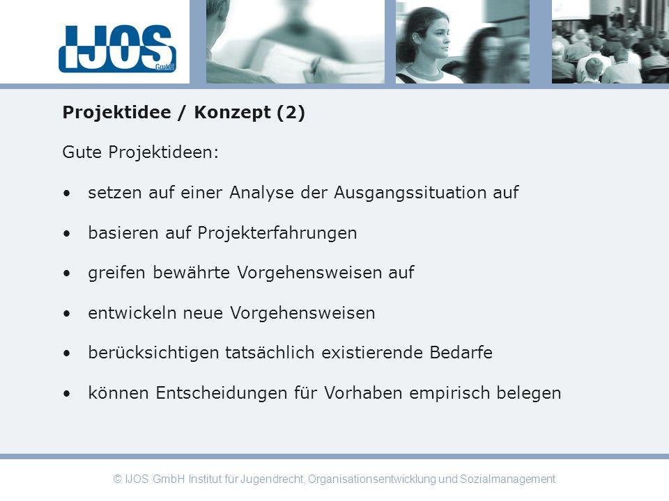 © IJOS GmbH Institut für Jugendrecht, Organisationsentwicklung und Sozialmanagement Projektidee / Konzept (2) Gute Projektideen: setzen auf einer Anal