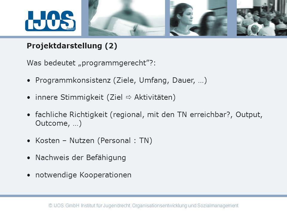 © IJOS GmbH Institut für Jugendrecht, Organisationsentwicklung und Sozialmanagement Projektdarstellung (2) Was bedeutet programmgerecht?: Programmkons