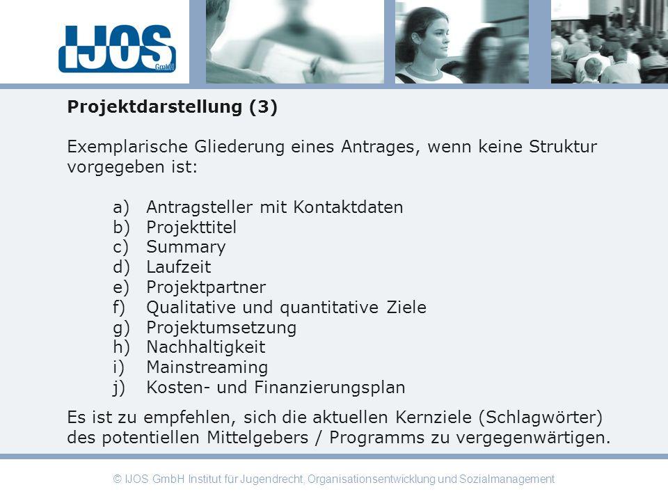 © IJOS GmbH Institut für Jugendrecht, Organisationsentwicklung und Sozialmanagement Projektdarstellung (3) Exemplarische Gliederung eines Antrages, we