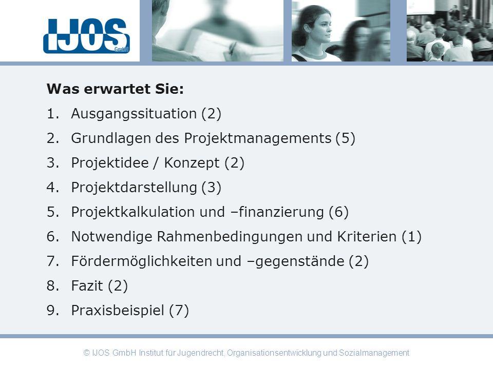© IJOS GmbH Institut für Jugendrecht, Organisationsentwicklung und Sozialmanagement Was erwartet Sie: 1.Ausgangssituation (2) 2.Grundlagen des Projekt