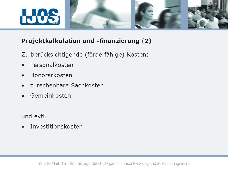 © IJOS GmbH Institut für Jugendrecht, Organisationsentwicklung und Sozialmanagement Projektkalkulation und -finanzierung (2) Zu berücksichtigende (för