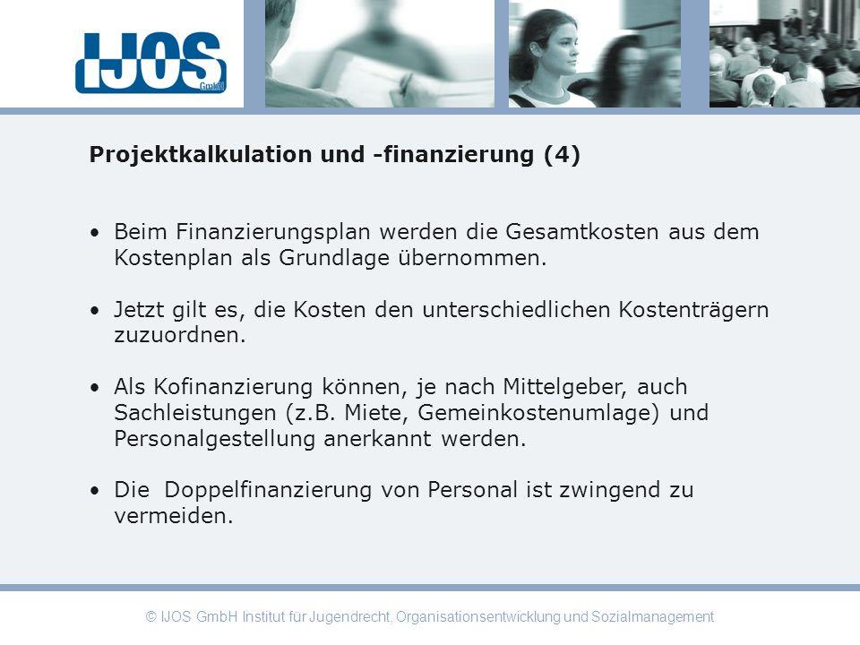 © IJOS GmbH Institut für Jugendrecht, Organisationsentwicklung und Sozialmanagement Projektkalkulation und -finanzierung (4) Beim Finanzierungsplan we