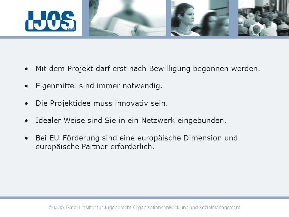 © IJOS GmbH Institut für Jugendrecht, Organisationsentwicklung und Sozialmanagement Mit dem Projekt darf erst nach Bewilligung begonnen werden. Eigenm