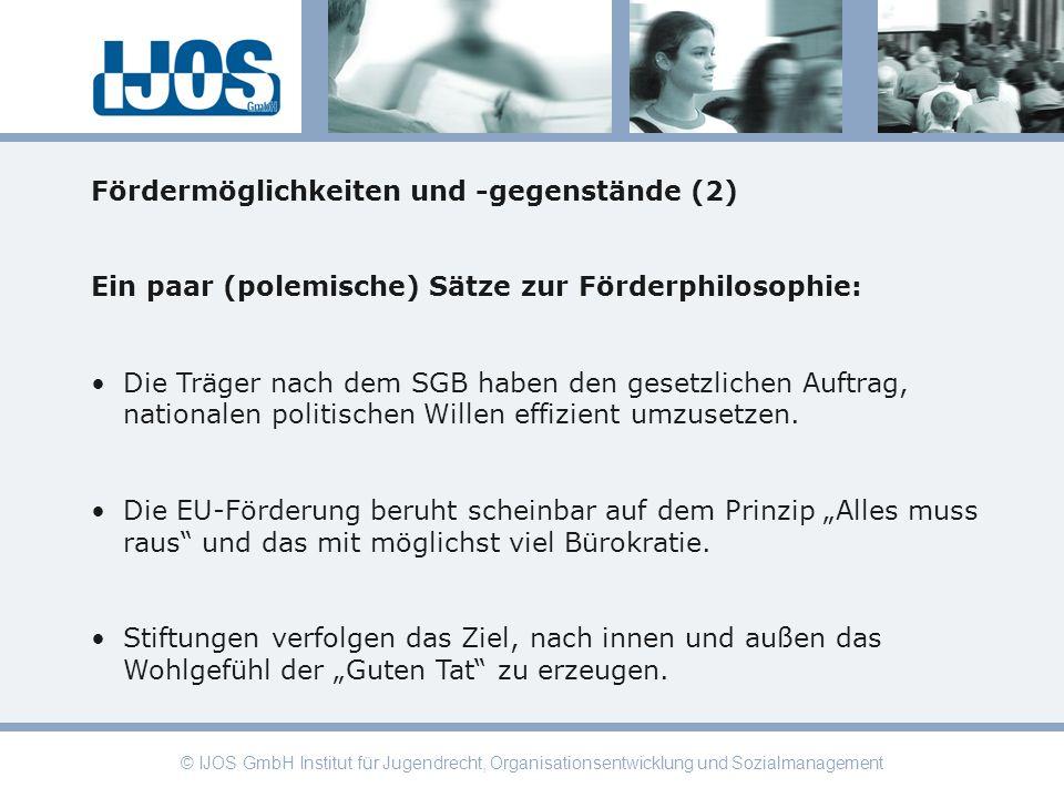 © IJOS GmbH Institut für Jugendrecht, Organisationsentwicklung und Sozialmanagement Fördermöglichkeiten und -gegenstände (2) Ein paar (polemische) Sät