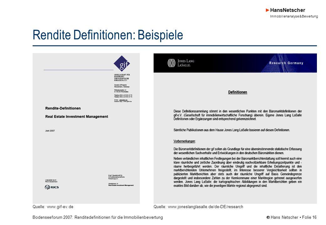 Bodenseeforum 2007: Renditedefinitionen für die Immobilienbewertung HansNetscher Immobilienanalyse & Bewertung Hans Netscher Folie 16 Rendite Definitionen: Beispiele Quelle: www.gif-ev.deQuelle: www.joneslanglasalle.de/de-DE/research