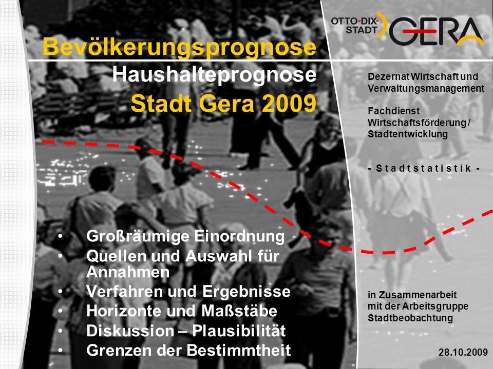 Bevölkerungsprognose Haushalteprognose Stadt Gera 2009 Dezernat Wirtschaft und Verwaltungsmanagement Fachdienst Wirtschaftsförderung / Stadtentwicklun