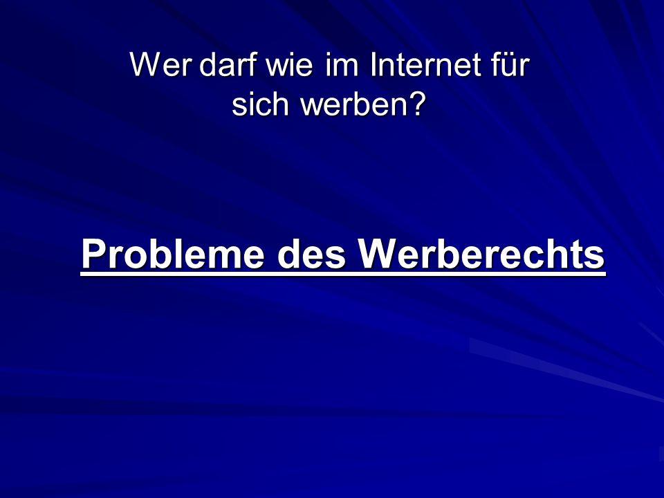 Probleme des Werberechts Wer darf wie im Internet für sich werben?