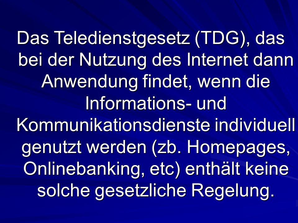 Das Teledienstgesetz (TDG), das bei der Nutzung des Internet dann Anwendung findet, wenn die Informations- und Kommunikationsdienste individuell genut