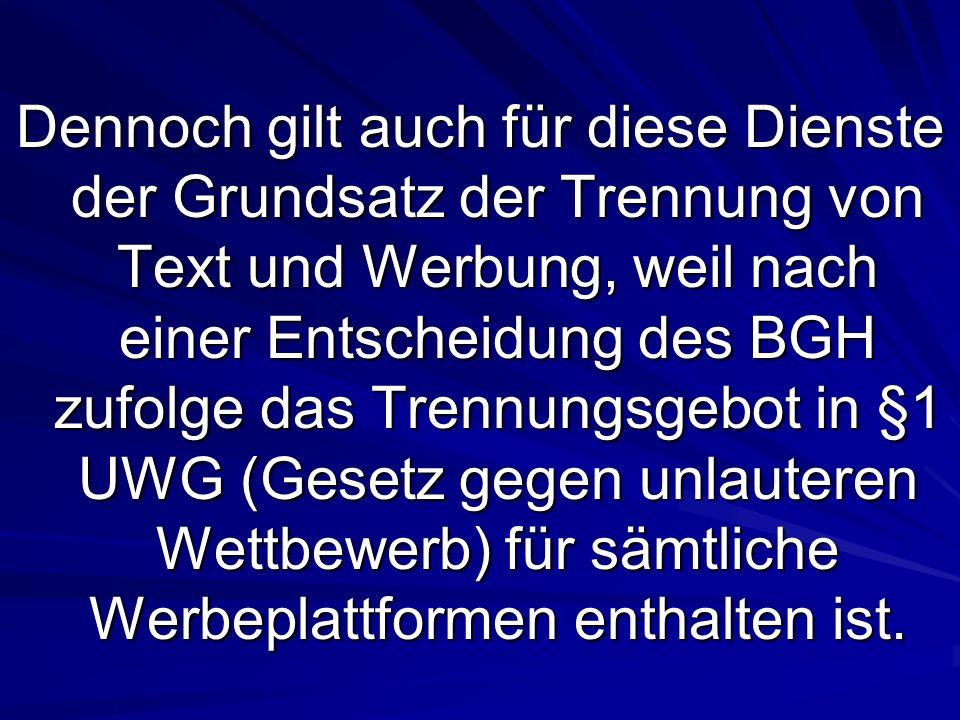 Dennoch gilt auch für diese Dienste der Grundsatz der Trennung von Text und Werbung, weil nach einer Entscheidung des BGH zufolge das Trennungsgebot i