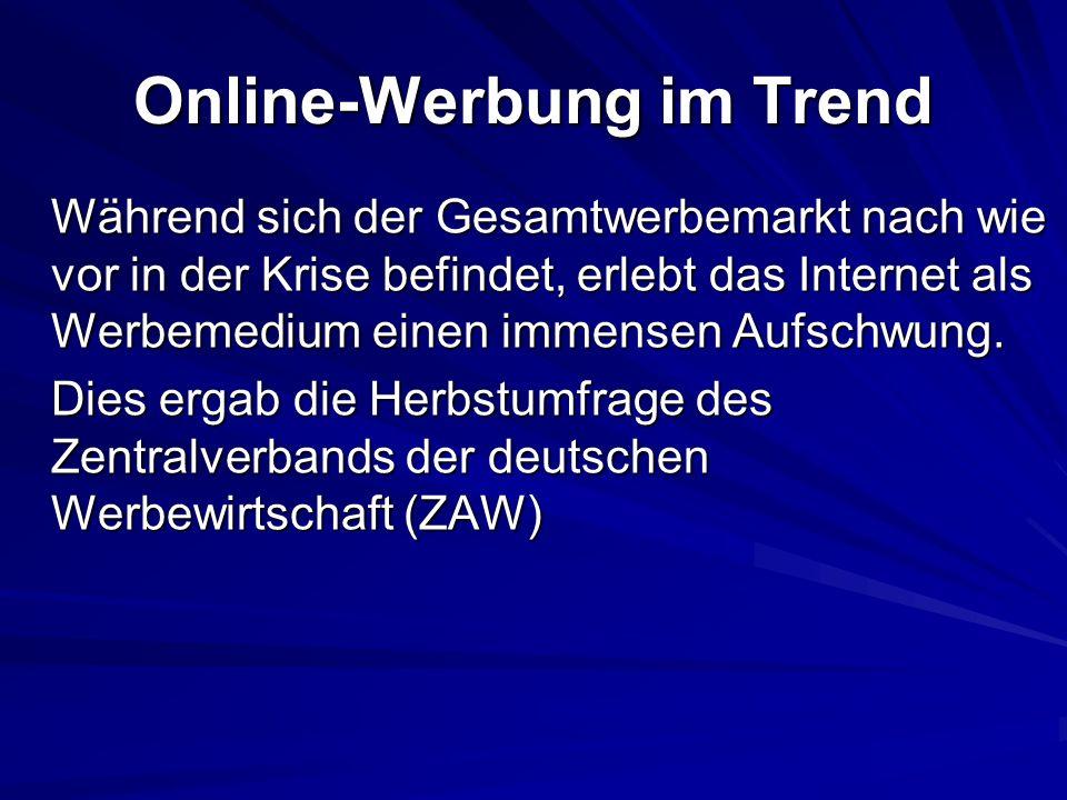 Online-Werbung im Trend Während sich der Gesamtwerbemarkt nach wie vor in der Krise befindet, erlebt das Internet als Werbemedium einen immensen Aufsc