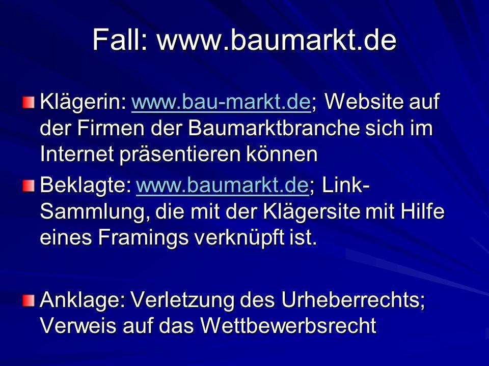 Fall: www.baumarkt.de Klägerin: www.bau-markt.de; Website auf der Firmen der Baumarktbranche sich im Internet präsentieren können www.bau-markt.de Beklagte: www.baumarkt.de; Link- Sammlung, die mit der Klägersite mit Hilfe eines Framings verknüpft ist.