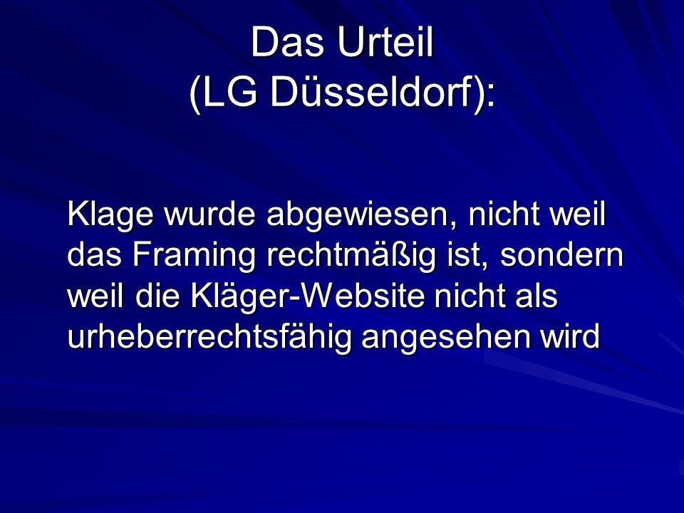 Das Urteil (LG Düsseldorf): Klage wurde abgewiesen, nicht weil das Framing rechtmäßig ist, sondern weil die Kläger-Website nicht als urheberrechtsfähi