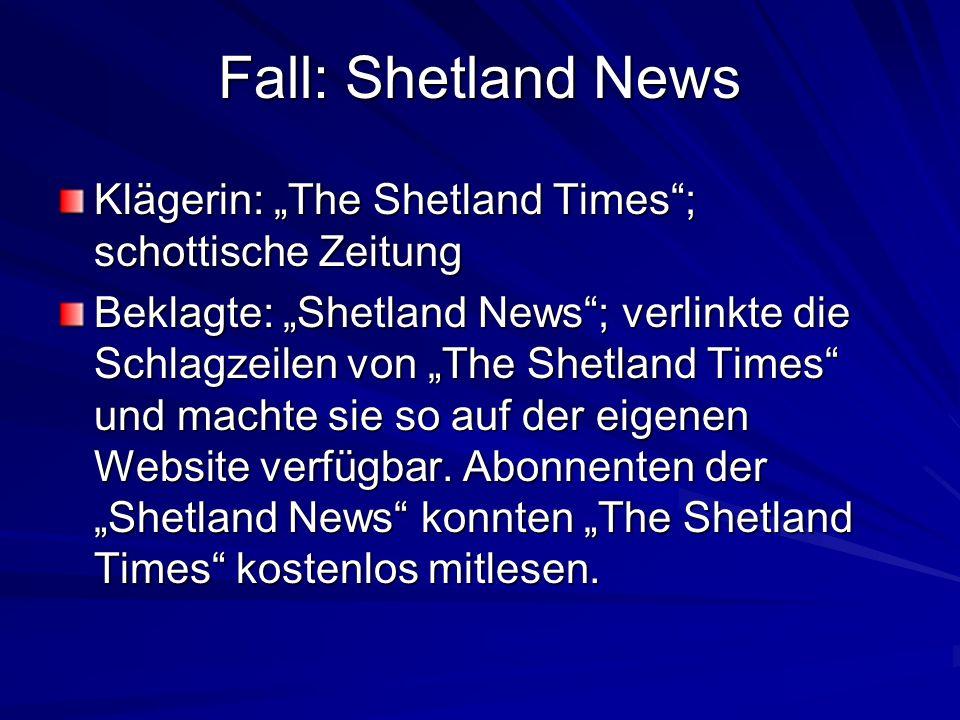 Fall: Shetland News Klägerin: The Shetland Times; schottische Zeitung Beklagte: Shetland News; verlinkte die Schlagzeilen von The Shetland Times und machte sie so auf der eigenen Website verfügbar.