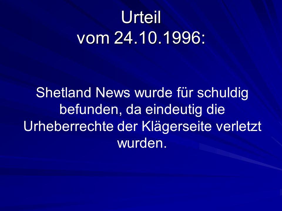 Urteil vom 24.10.1996: Shetland News wurde für schuldig befunden, da eindeutig die Urheberrechte der Klägerseite verletzt wurden.