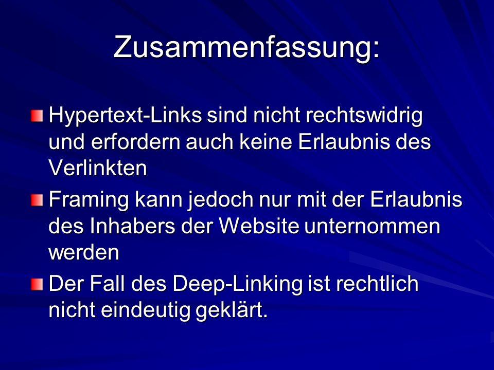 Zusammenfassung: Hypertext-Links sind nicht rechtswidrig und erfordern auch keine Erlaubnis des Verlinkten Framing kann jedoch nur mit der Erlaubnis des Inhabers der Website unternommen werden Der Fall des Deep-Linking ist rechtlich nicht eindeutig geklärt.
