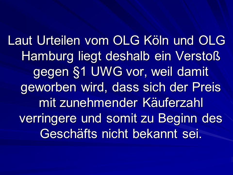 Laut Urteilen vom OLG Köln und OLG Hamburg liegt deshalb ein Verstoß gegen §1 UWG vor, weil damit geworben wird, dass sich der Preis mit zunehmender K