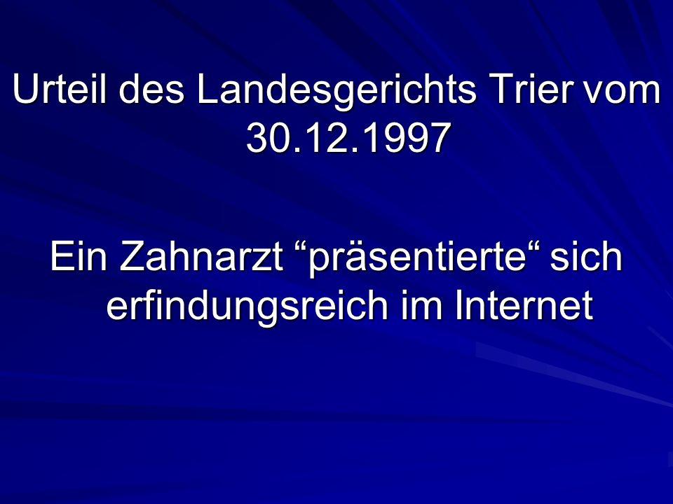Urteil des Landesgerichts Trier vom 30.12.1997 Ein Zahnarzt präsentierte sich erfindungsreich im Internet