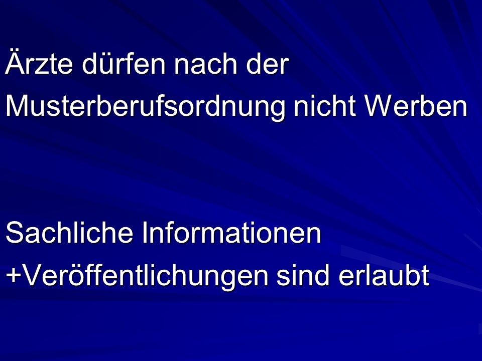 Ärzte dürfen nach der Musterberufsordnung nicht Werben Sachliche Informationen +Veröffentlichungen sind erlaubt