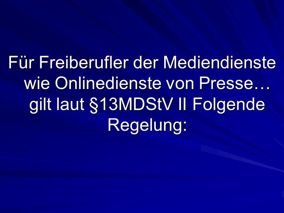 Für Freiberufler der Mediendienste wie Onlinedienste von Presse… gilt laut §13MDStV II Folgende Regelung: