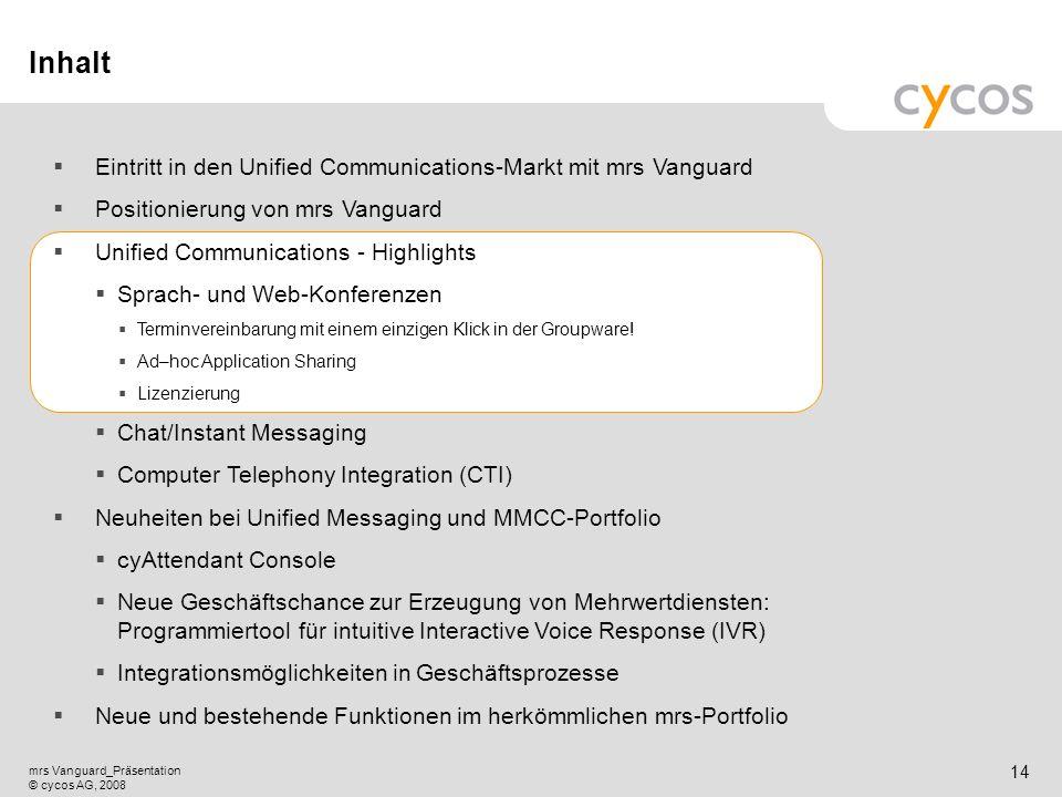Kurztitel mrs Vanguard_Präsentation © cycos AG, 2008 13 mrs Vanguard: Größte Bandbreite an UC-Funktionalität in einer Software-Suite auf dem Markt! mr