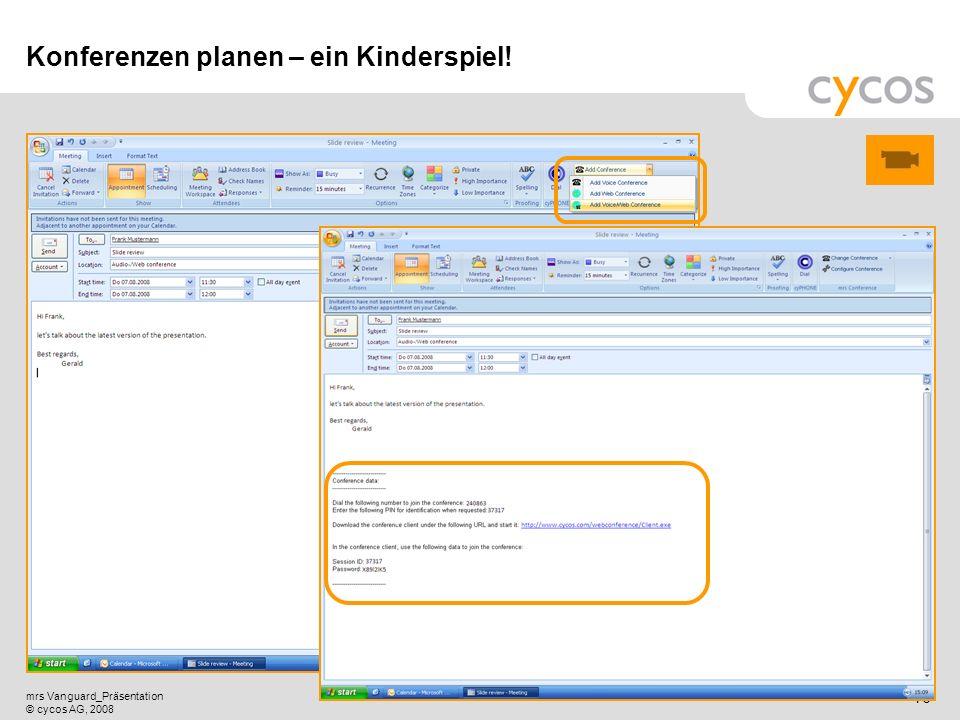 Kurztitel mrs Vanguard_Präsentation © cycos AG, 2008 15 Sprach- und Web-Konferenzen Einfach geplant per Mausklick! Es ist nicht mehr notwendig, extern