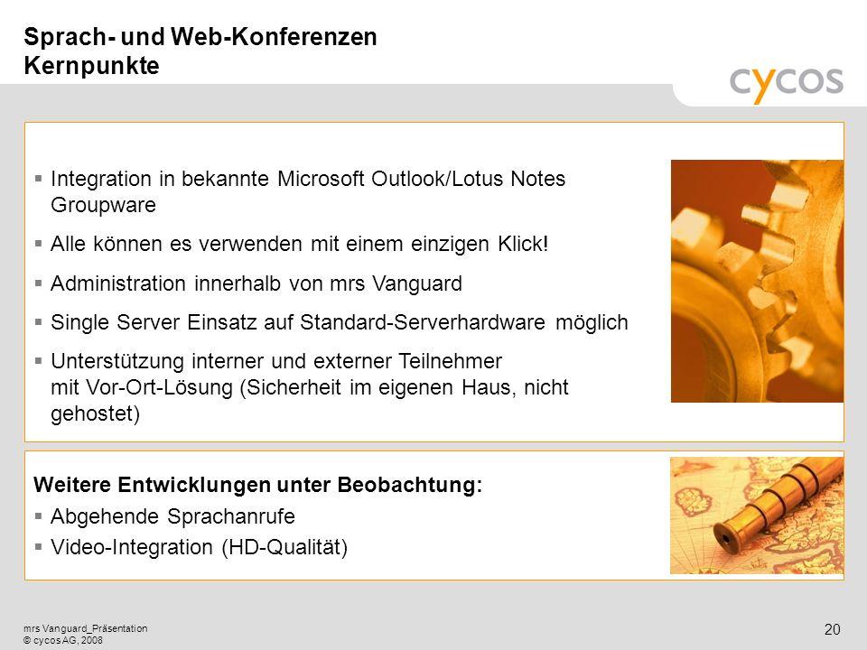Kurztitel mrs Vanguard_Präsentation © cycos AG, 2008 19 Lizenzierungsmodell für Sprach- und/oder Web-Konferenzen Web-Konferenzen 760 - 350 Listenpreis