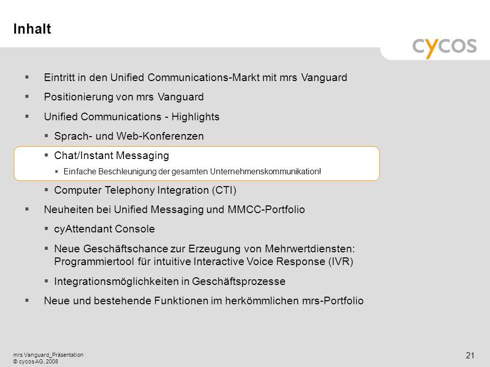 Kurztitel mrs Vanguard_Präsentation © cycos AG, 2008 20 Sprach- und Web-Konferenzen Kernpunkte Integration in bekannte Microsoft Outlook/Lotus Notes G
